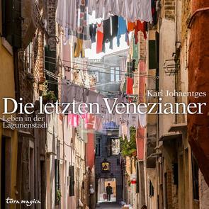 Die Letzten Venezianer –Leben in der Lagunenstadt.
